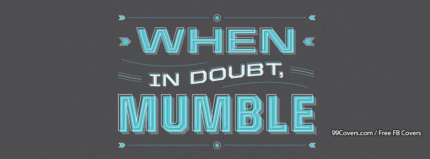When In Doubt Mumble Facebook Cover Photos