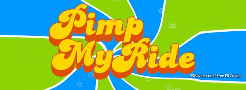 Pimp My Ride Fb Profile Covers
