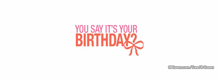 You Say Its Your Birthday Images
