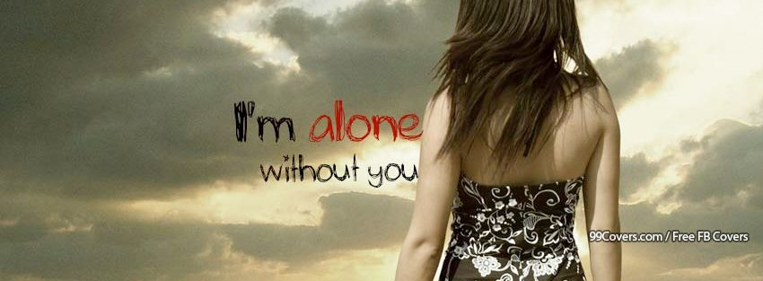 Im Alone Without You Facebook Covers