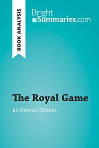 Descargar The Royal Game by Stefan Zweig (Book Analysis): Detailed Summary, Analysis and Reading Guide (BrightSummaries.com) (English Edition) pdf, epub, ebook