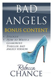 Download Bad Angels: Bonus Content: Epilogue and How to Write a Glamorous Thriller: Bad Angels pdf, epub, ebook