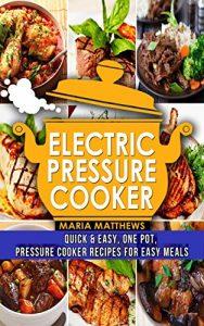 Download Electric Pressure Cooker:  One Pot Electric Pressure Cooker Recipes for Easy Meals pdf, epub, ebook