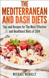 Download The Mediterranean and DASH Diets: Tips and Recipes for the Most Effective and Healthiest Diets of 2014 pdf, epub, ebook