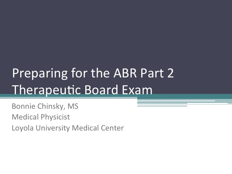 AAPM VL-Preparing for the ABR Therapy Medical Physics Exam
