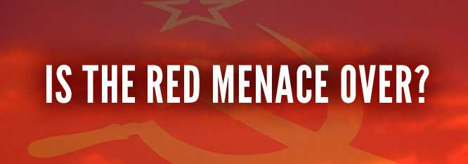 Is the red menace over?
