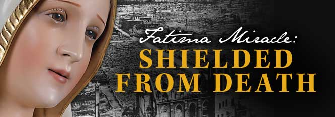 Fatima Miracle: Shielded from death