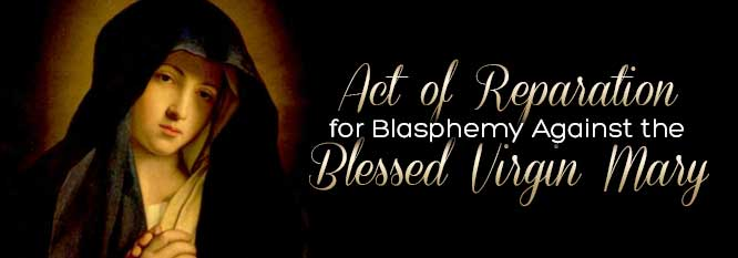 Act of Reparation for the Blasphemy against the Blessed Virgin Mary