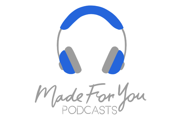 Made For You Podcasts