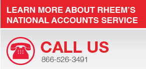 Call Rheem National Accounts 866-526-3491