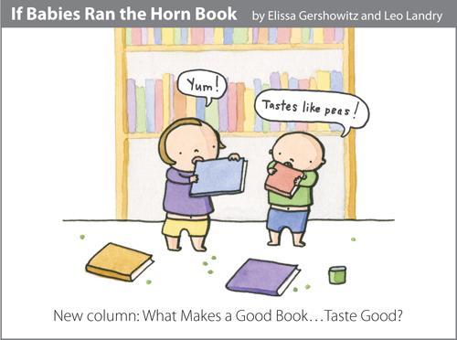If Babies Ran the Horn Book...New column: What Makes a Good Book...Taste Good?