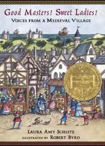 Good Masters! Sweet Ladies! Voices fropm a Medieval Village by Laura Amy Schlitz