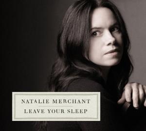 Leave Your Sleep: Natalie Merchant on Childhood