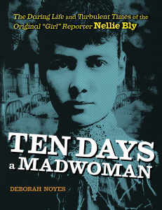 "Review of Ten Days a Madwoman: The Daring Life and Turbulent Times of the Original ""Girl"" Reporter Nellie Bly"