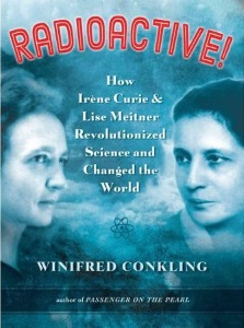 Radioactive!: How Irène Curie & Lise Meitner Revolutionized Science and Changed the World