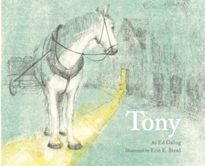 Tony by Ed Galing, illustrated by Erin Stead