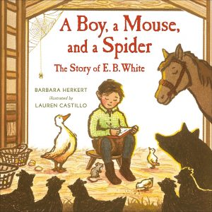 Review of A Boy, a Mouse, and a Spider: The Story of E. B. White