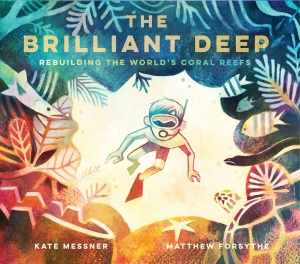 Review of The Brilliant Deep: Rebuilding the World's Coral Reefs: The Story of Ken Nedimyer and the Coral Restoration Foundation
