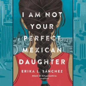Review of I Am Not Your Perfect Mexican Daughter audiobook