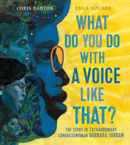 Review of What Do You Do with a Voice like That?: The Story of Extraordinary Congresswoman Barbara Jordan