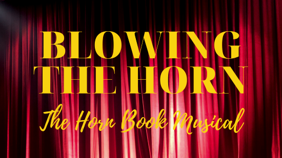 Coming soon: Blowing the Horn: The Horn Book Musical!