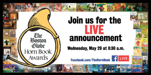 The Boston Globe-Horn Book Awards; Join us for the LIVE announcement Wednesday, May 29 at 8:30 a.m.