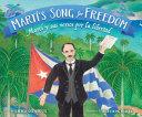 Martí's Song for Freedom / Martí y sus versos por la libertad