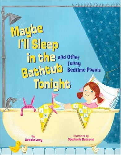 Maybe I'll Sleep in the Bathtub and Other Funny Bedtime Poems