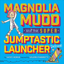 Magnolia Mudd and the Super Jumptastic Launcher Deluxe