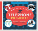 Super Simple Telephone Projects