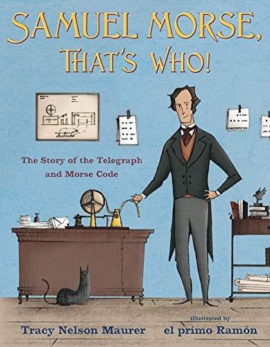 Samuel Morse, That's Who!