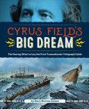 Cyrus Field's Big Dream