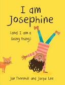 I Am Josephine (and I Am a Living Thing)