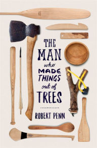 the-man-who-made-things-out-of-trees