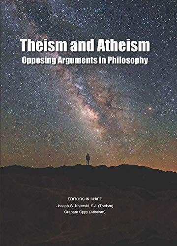 Theism and Atheism: Opposing Arguments in Philosophy