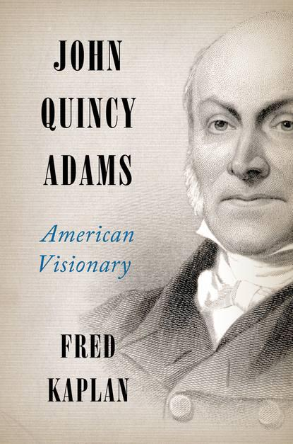 John Quincy Adams: American Visionary