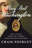 Mary Ball Washington: The Untold Story of George Washington's Mother