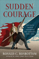 Sudden Courage: Youth in France Confront the Germans, 1940–1945