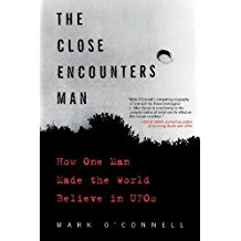 The Close Encounters Man: How One Man Made the World Believe in UFOs