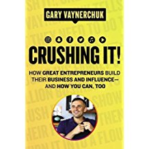 Crushing It! How Great Entrepreneurs Build Their Business and Influence—and How You Can, Too