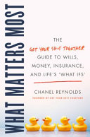 What Matters Most: The Get Your Sh*T Together Guide to Wills, Money, Insurance, and Life's