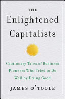 The Enlightened Capitalists: Cautionary Tales of Business Pioneers Who Tried To Do Well by Doing Good