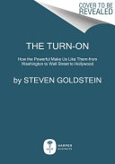 The Turn On: How the Powerful Make Us Like Them—from Washington to Wall Street to Hollywood
