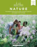 Wild and Free Nature: 25 Outdoor Adventures for Kids to Explore, Discover, and Awaken Their Curiosity
