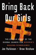 Parkinson, Joe & Drew Hinshaw. Bring Back Our Girls: The Untold Story of the Global Search for Nigeria's Missing Schoolgirls