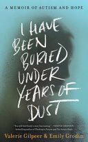 I Have Been Buried under Years of Dust: A Memoir of Autism and Hope
