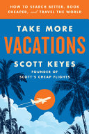 Take More Vacations: How To Search Better, Book Cheaper, and Travel the World