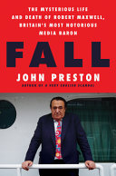 Fall: The Mysterious Life and Death of Robert Maxwell, Britain's Most Notorious Media Baron