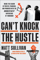 Can't Knock the Hustle: Inside the Season of Protest, Pandemic, and Progress with the Brooklyn Nets' Superstars of Tomorrow
