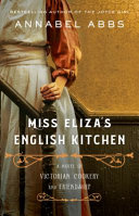 Miss Eliza's English Kitchen: A Novel of Victorian Cookery and Friendship